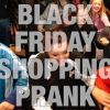 BLACK FRIDAY SHOPPING PRANK 2015