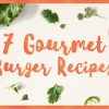 7 Interesting Burger Ideas To Liven Up Your Cookout (Infographic)
