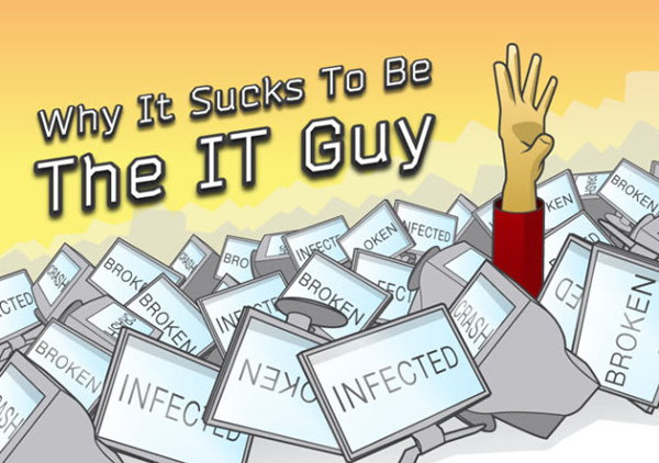 it sucks being the it guy